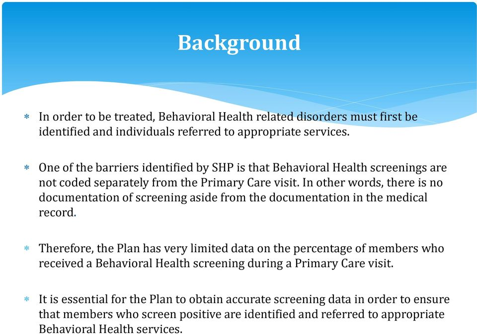 In other words, there is no documentation of screening aside from the documentation in the medical record.