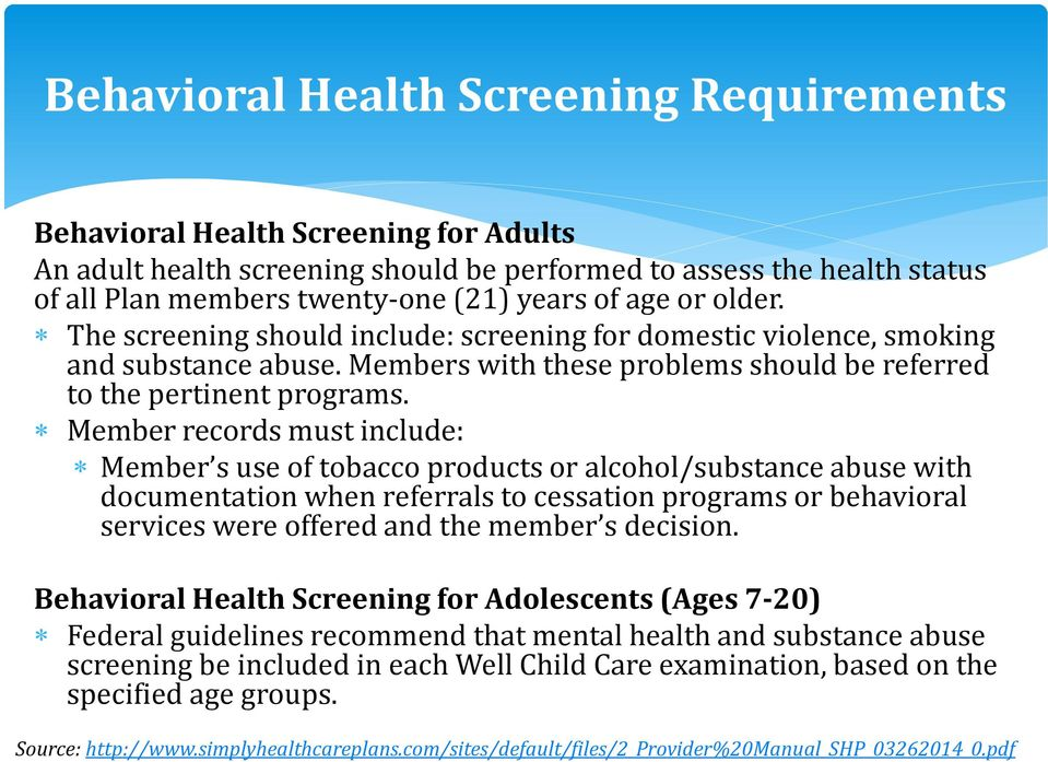 Member records must include: Member s use of tobacco products or alcohol/substance abuse with documentation when referrals to cessation programs or behavioral services were offered and the member s