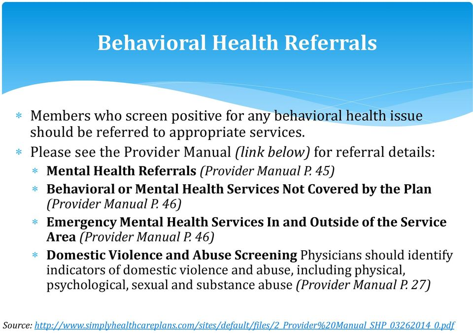 45) Behavioral or Mental Health Services Not Covered by the Plan (Provider Manual P. 46) Emergency Mental Health Services In and Outside of the Service Area (Provider Manual P.
