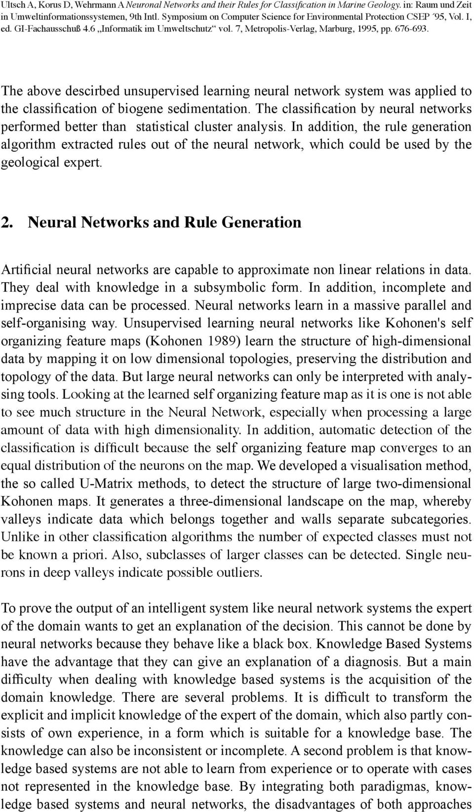 In addition, the rule generation algorithm extracted rules out of the neural network, which could be used by the geological expert. 2.
