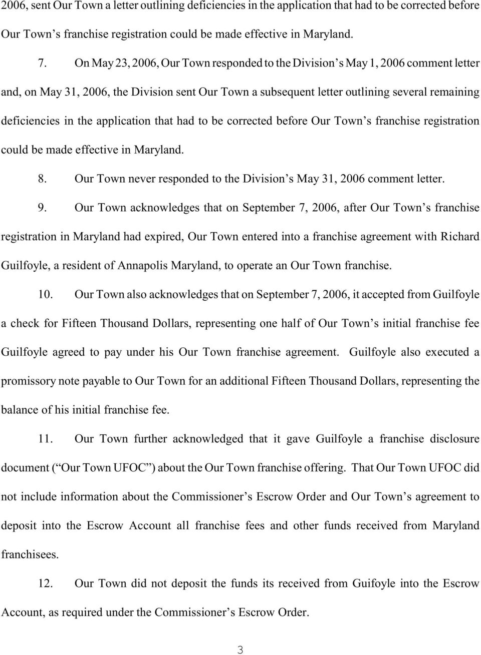 application that had to be corrected before Our Town s franchise registration could be made effective in Maryland. 8. Our Town never responded to the Division s May 31, 2006 comment letter. 9.