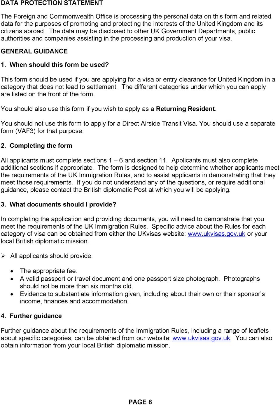 GENERAL GUIDANCE 1. When should this form be used? This form should be used if you are applying for a visa or entry clearance for United Kingdom in a category that does not lead to settlement.