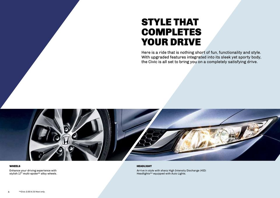 completely satisfying drive. WHEELS Enhance your driving experience with stylish 17 multi-spoke** alloy wheels.