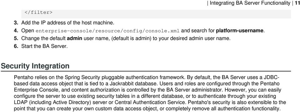 Security Integration Pentaho relies on the Spring Security pluggable authentication framework. By default, the BA Server uses a JDBCbased data access object that is tied to a Jackrabbit database.