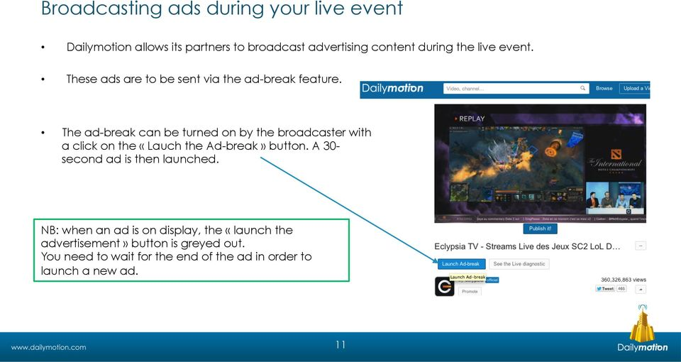 The ad-break can be turned on by the broadcaster with a click on the «Lauch the Ad-break» button.