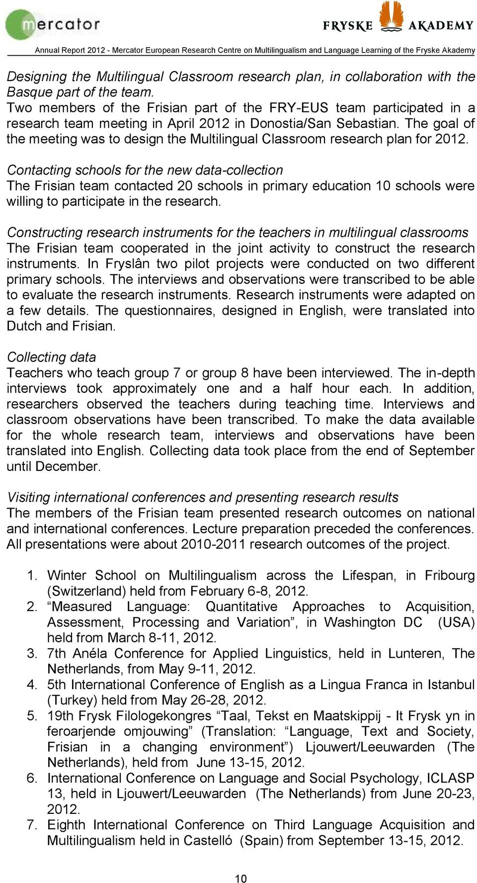 The goal of the meeting was to design the Multilingual Classroom research plan for 2012.