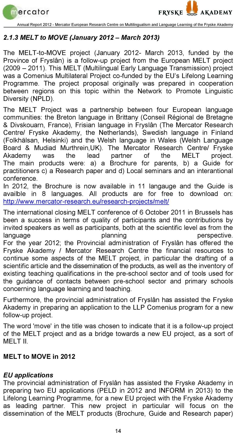 The project proposal originally was prepared in cooperation between regions on this topic within the Network to Promote Linguistic Diversity (NPLD).