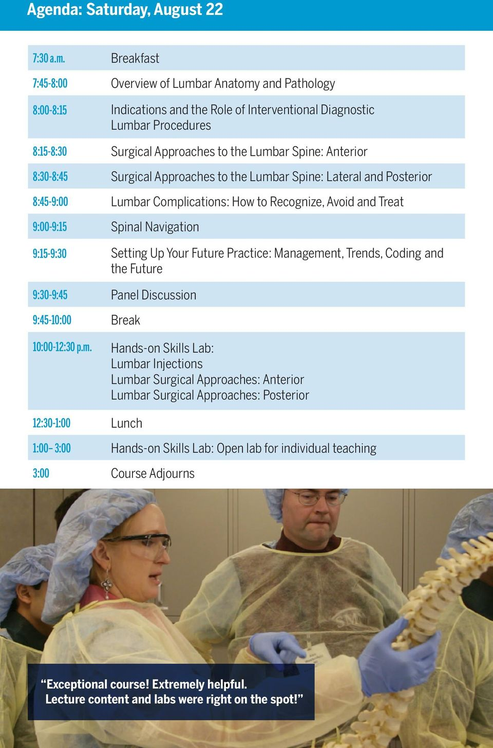 Anterior 8:30-8:45 Surgical Approaches to the Lumbar Spine: Lateral and Posterior 8:45-9:00 Lumbar Complications: How to Recognize, Avoid and Treat 9:00-9:15 Spinal Navigation 9:15-9:30 Setting Up