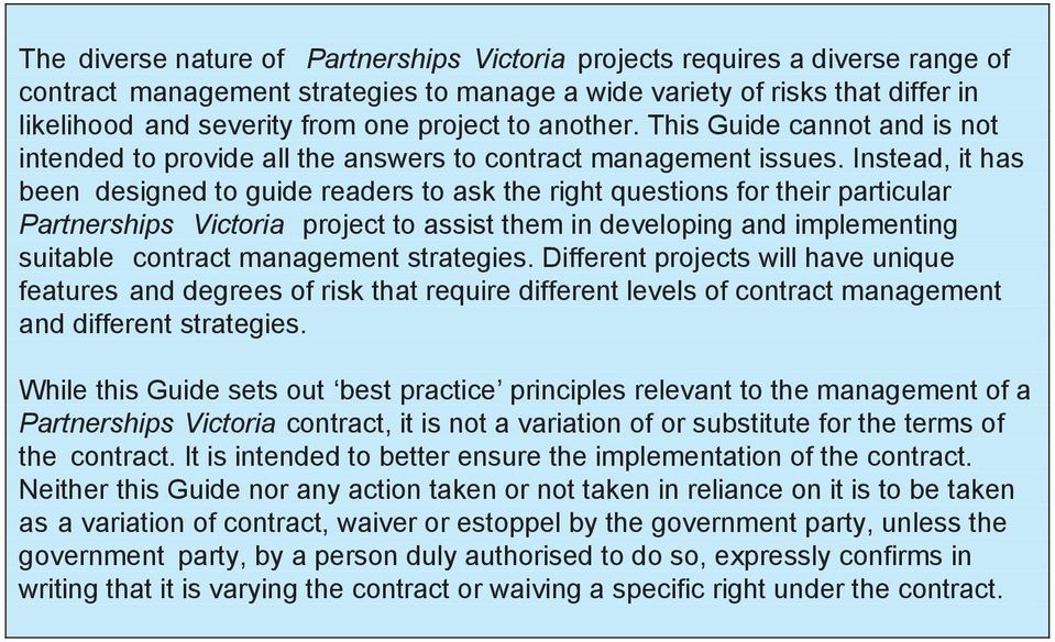 Instead, it has been designed to guide readers to ask the right questions for their particular Partnerships Victoria project to assist them in developing and implementing suitable contract management