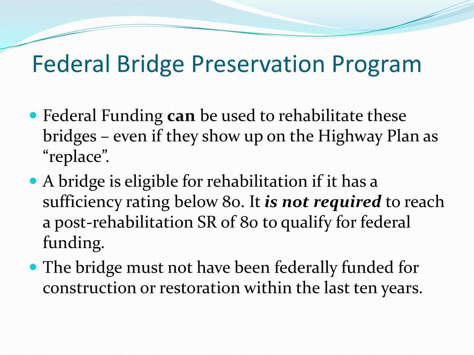 A bridge is eligible for rehabilitation if it has a sufficiency rating below 80.
