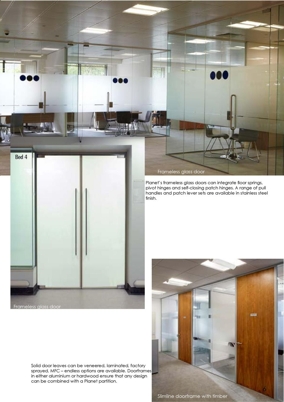 Frameless glass door Solid door leaves can be veneered, laminated, factory sprayed, MFC endless options are available.