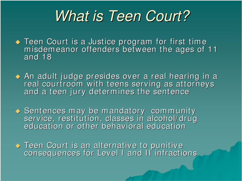 presides over a real hearing in a real courtroom with teens serving as attorneys and a teen jury determines the