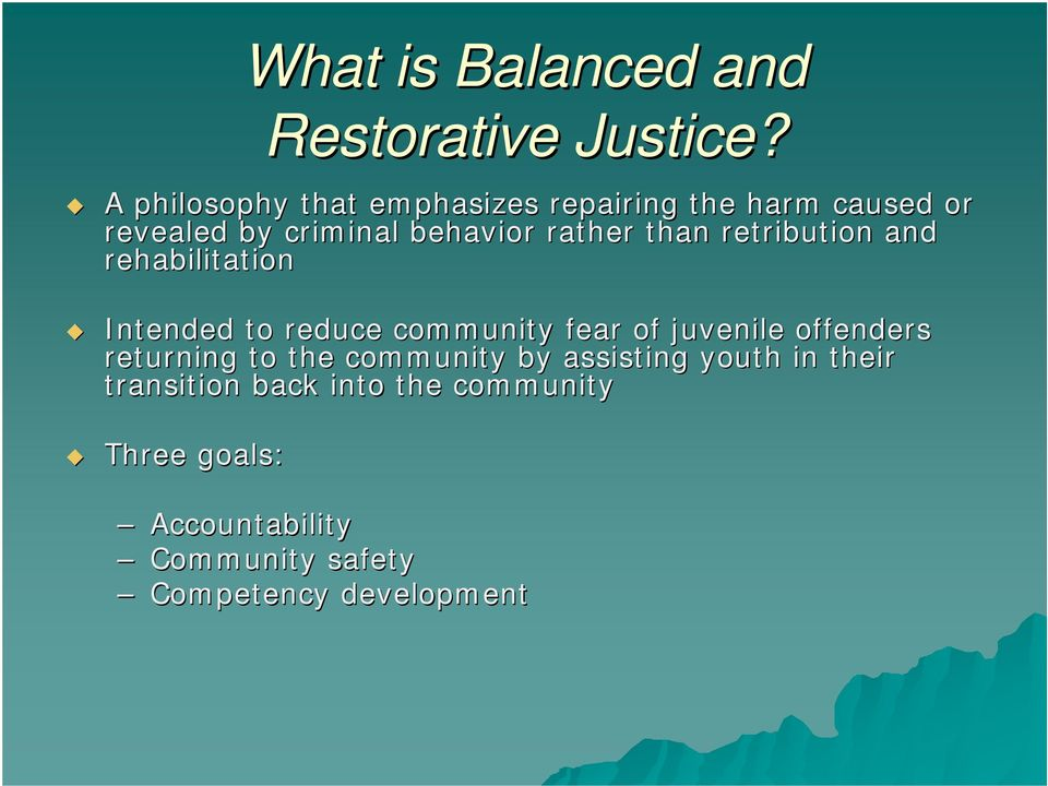 than retribution and rehabilitation Intended to reduce community fear of juvenile offenders