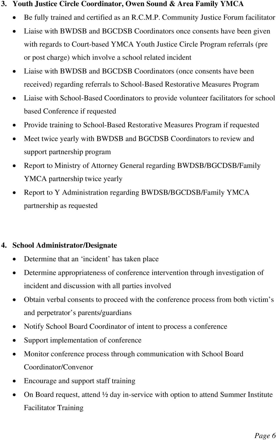 charge) which involve a school related incident Liaise with BWDSB and BGCDSB Coordinators (once consents have been received) regarding referrals to School-Based Restorative Measures Program Liaise