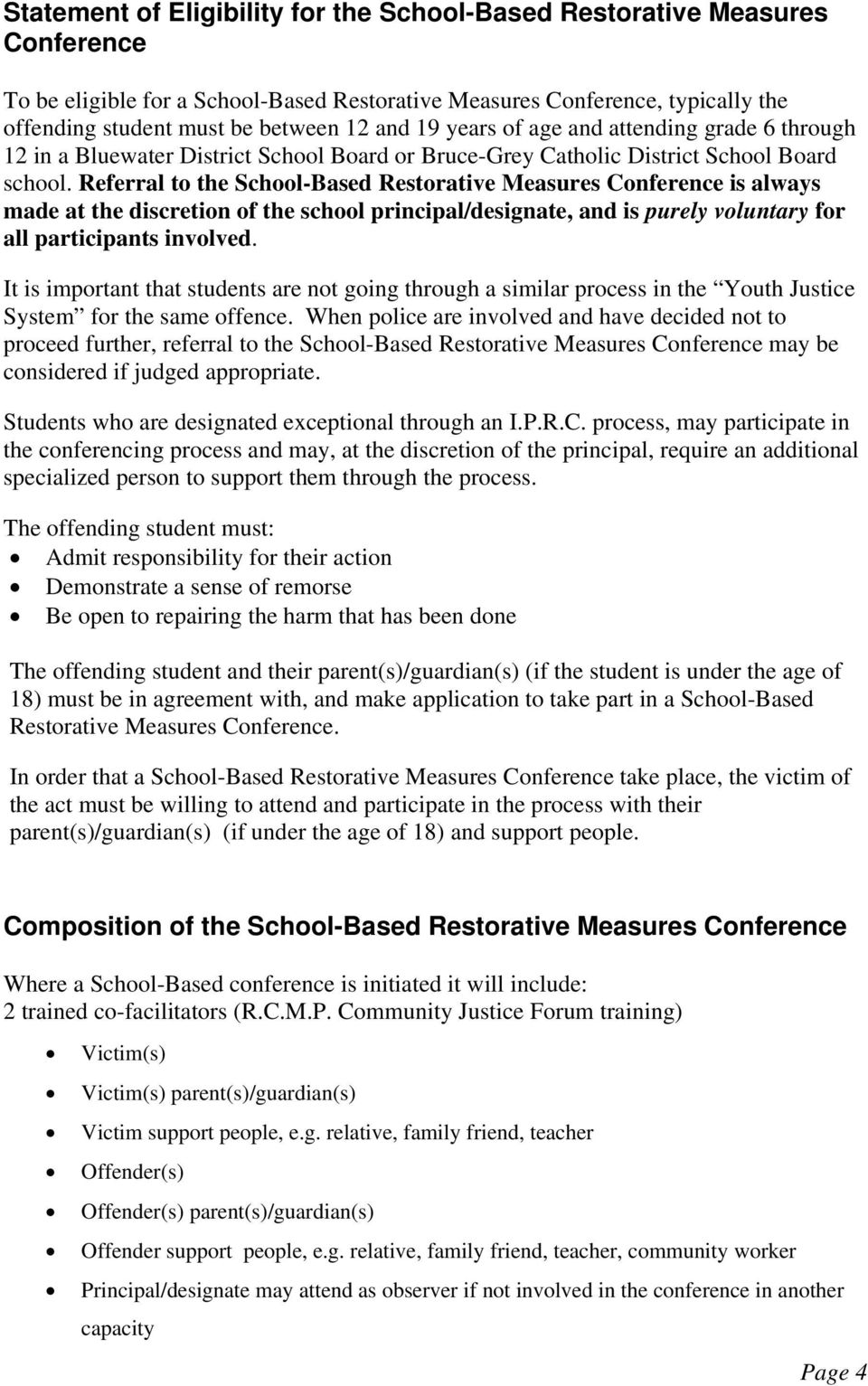 Referral to the School-Based Restorative Measures Conference is always made at the discretion of the school principal/designate, and is purely voluntary for all participants involved.
