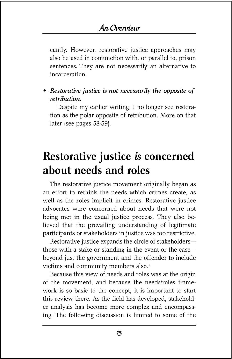 Restorative justice is concerned about needs and roles The restorative justice movement originally began as an effort to rethink the needs which crimes create, as well as the roles implicit in crimes.