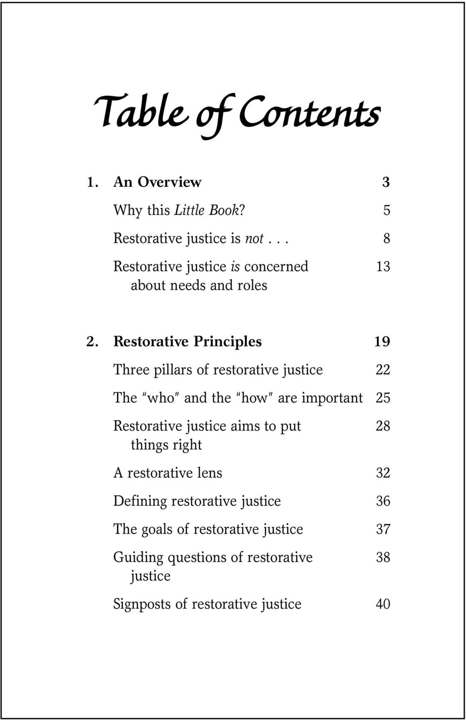 Restorative Principles 19 Three pillars of restorative justice 22 The who and the how are important 25 Restorative