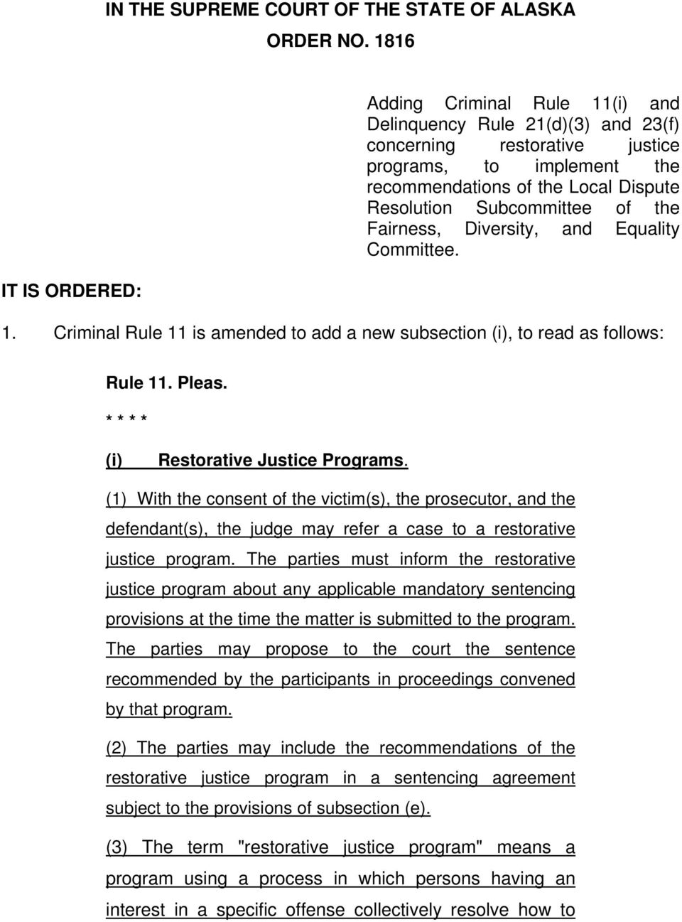 Subcommittee of the Fairness, Diversity, and Equality Committee. 1. Criminal Rule 11 is amended to add a new subsection (i), to read as follows: Rule 11. Pleas. (i) Restorative Justice Programs.