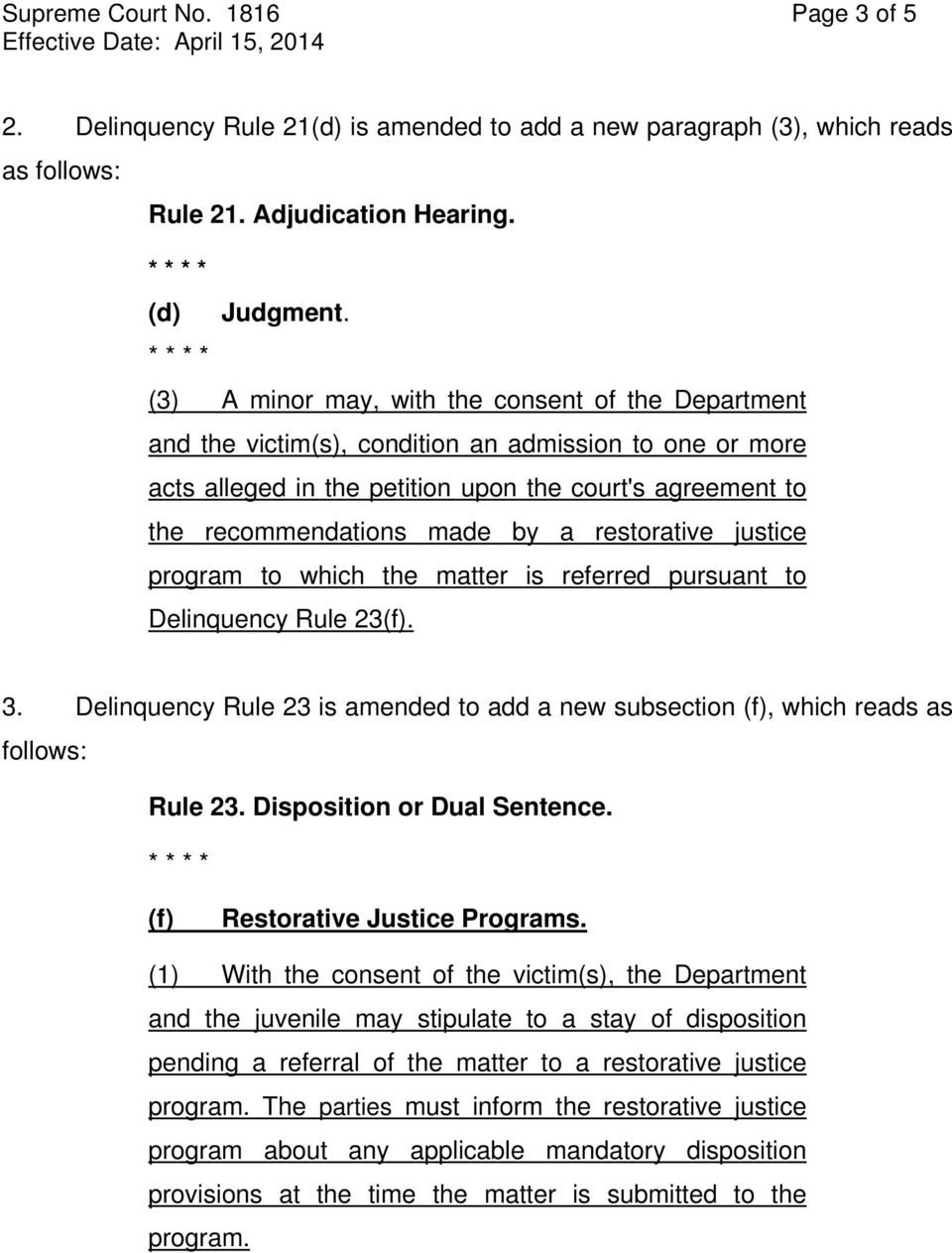 restorative justice program to which the matter is referred pursuant to Delinquency Rule 23(f). 3. Delinquency Rule 23 is amended to add a new subsection (f), which reads as follows: Rule 23.