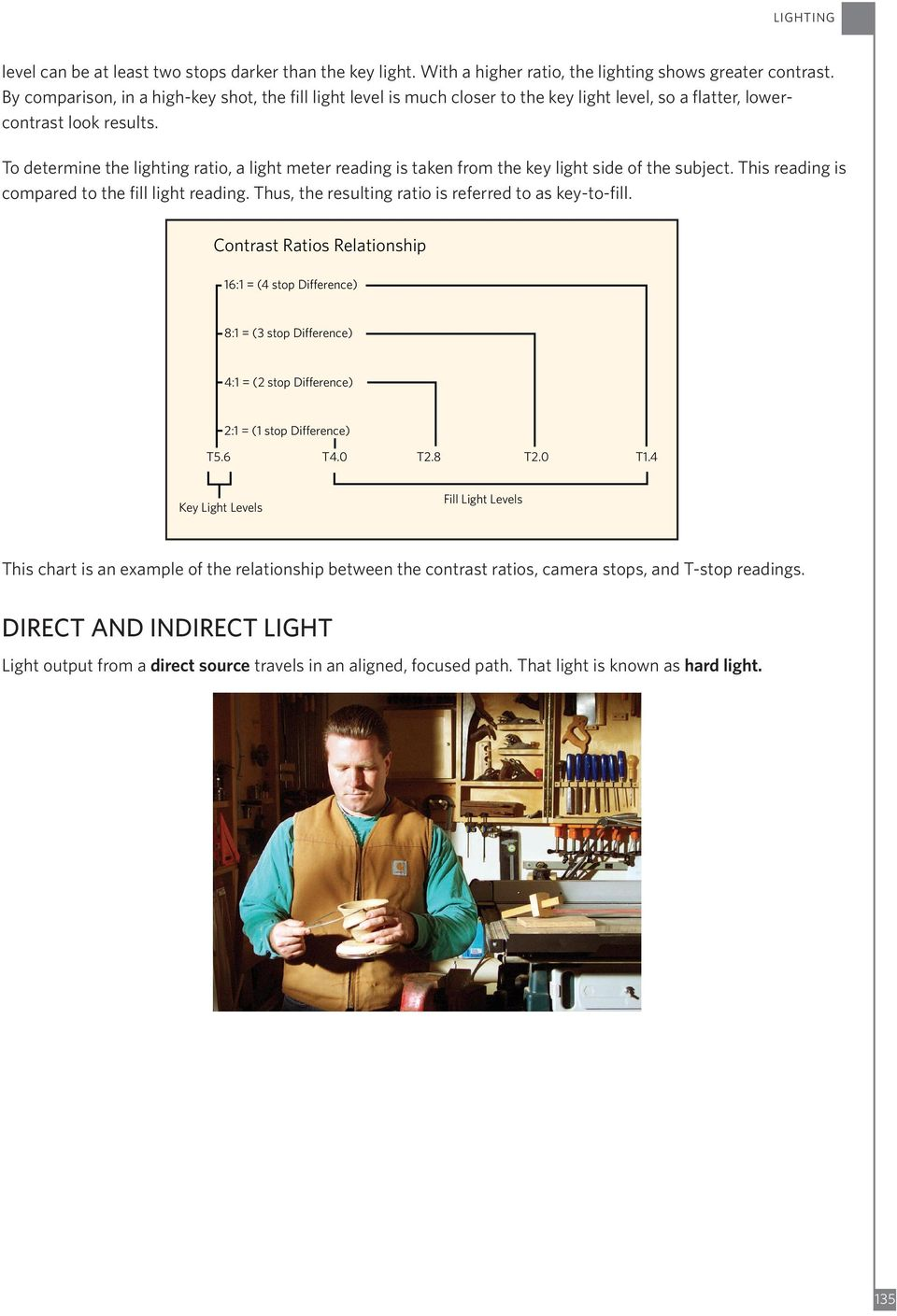 To determine the lighting ratio, a light meter reading is taken from the key light side of the subject. This reading is compared to the fill light reading.