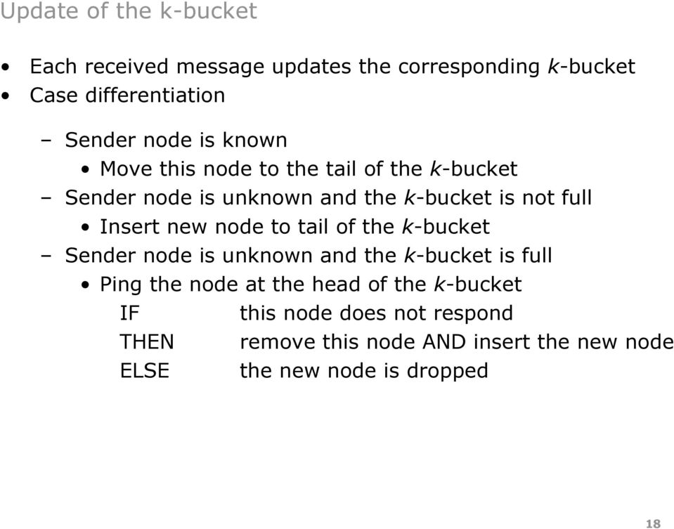 new node to tail of the k-bucket Sender node is unknown and the k-bucket is full Ping the node at the head of the