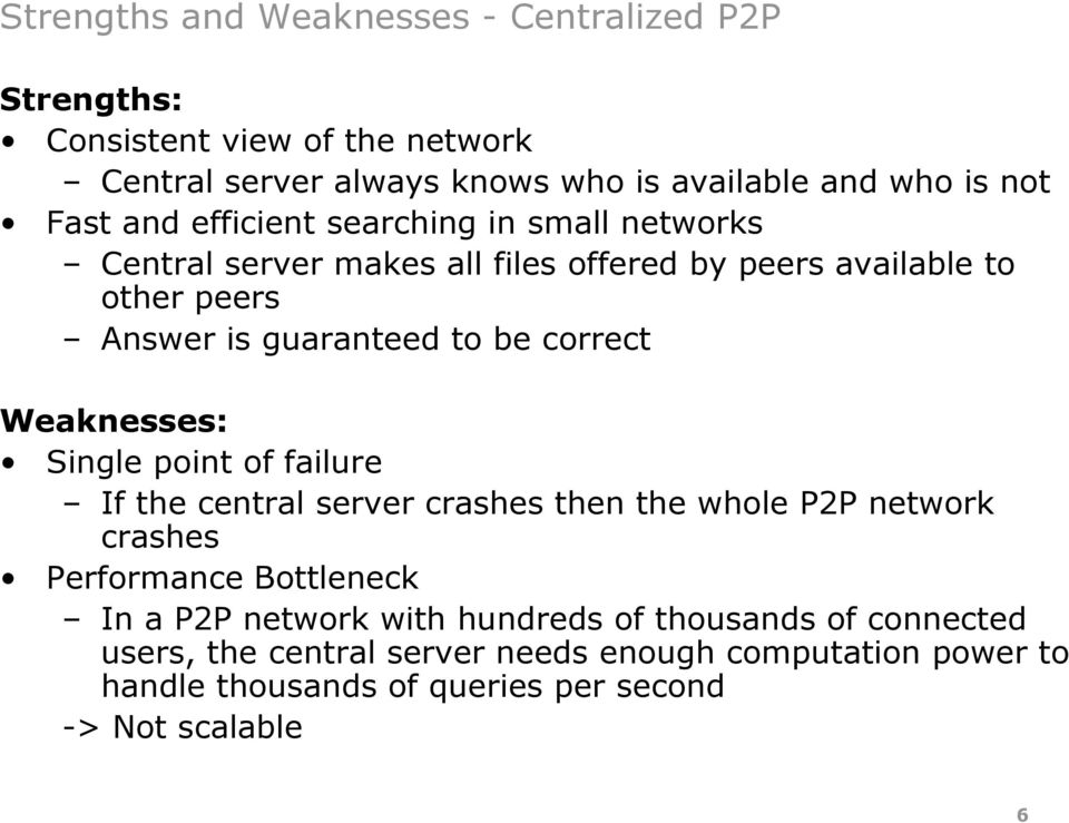 Weaknesses: Single point of failure If the central server crashes then the whole P2P network crashes Performance Bottleneck In a P2P network with