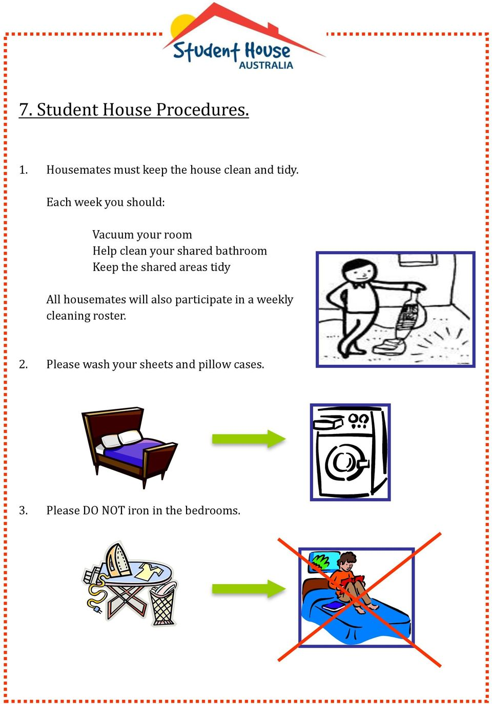 shared areas tidy All housemates will also participate in a weekly cleaning