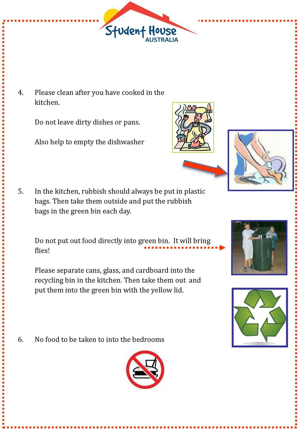 Then take them outside and put the rubbish bags in the green bin each day. Do not put out food directly into green bin.