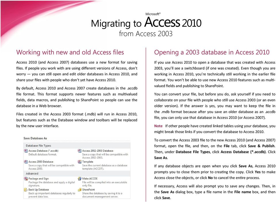 By default, Access 2010 and Access 2007 create databases in the.accdb file format.