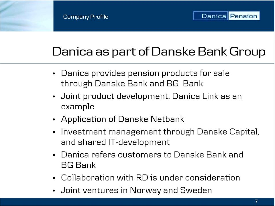 Netbank Investment management through Danske Capital, and shared IT-development Danica refers customers