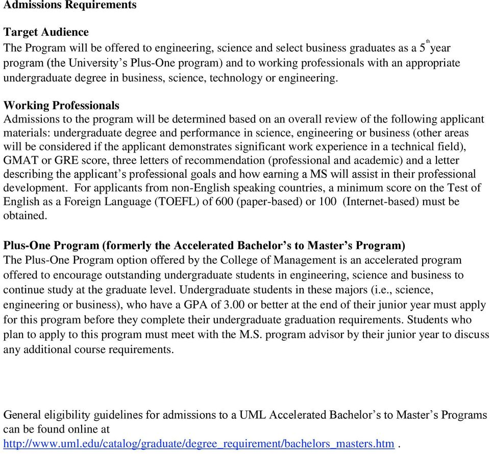Working Professionals Admissions to the program will be determined based on an overall review of the following applicant materials: undergraduate degree and performance in science, engineering or