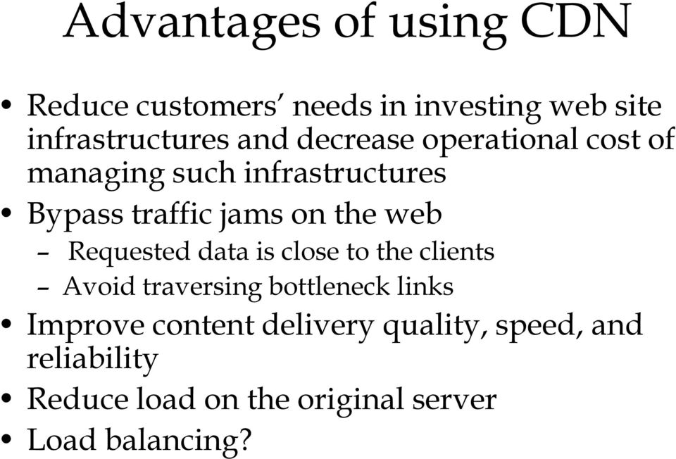 Requested data is close to the clients Avoid traversing bottleneck links Improve content