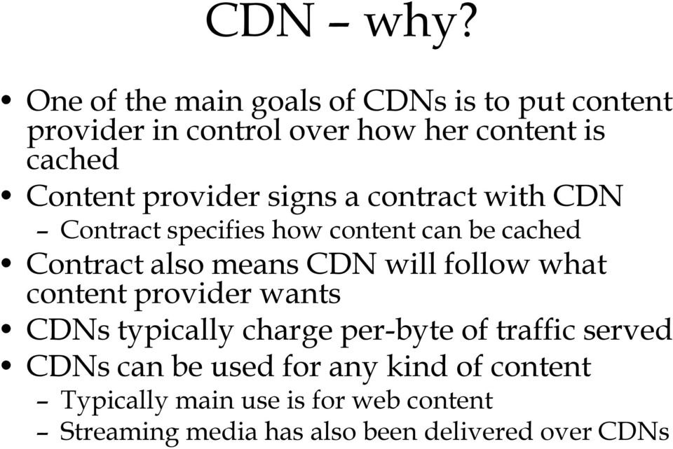 provider signs a contract with CDN Contract specifies how content can be cached Contract also means CDN will