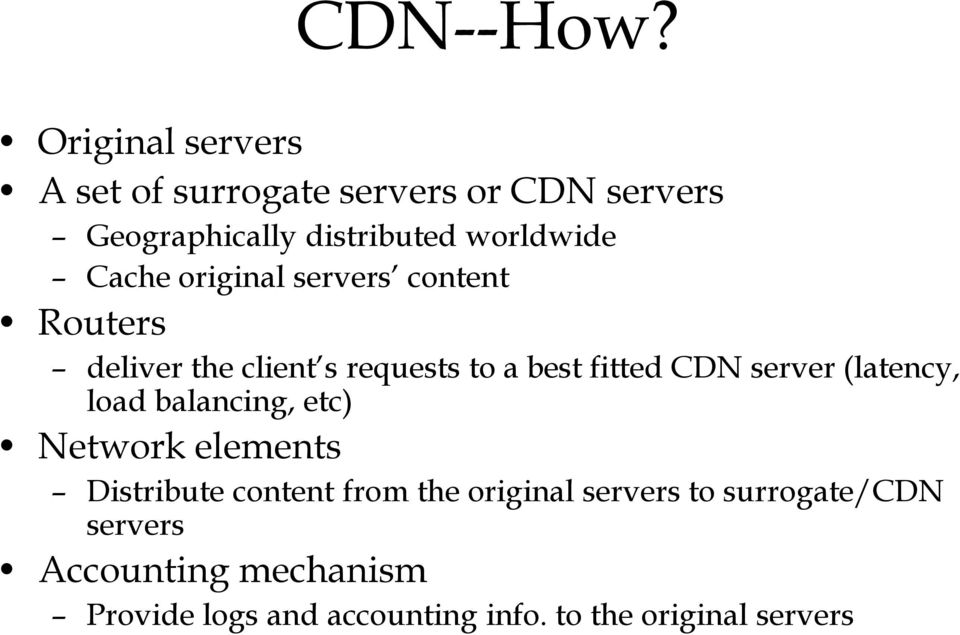 Cache original servers content Routers deliver the client s requests to a best fitted CDN server