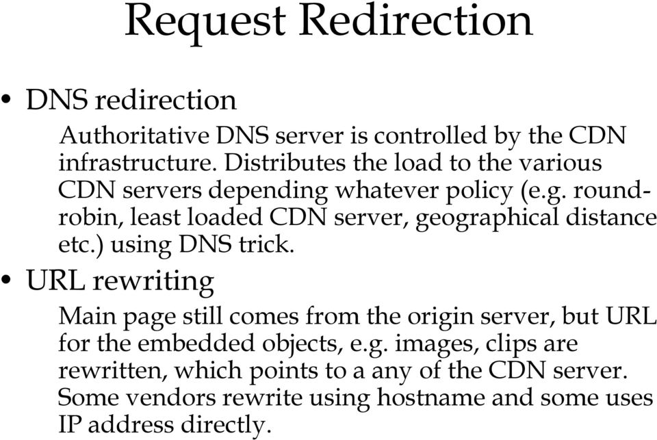 ) using DNS trick. URL rewriting Main page still comes from the origin server, but URL for the embedded objects, e.g. images, clips are rewritten, which points to a any of the CDN server.