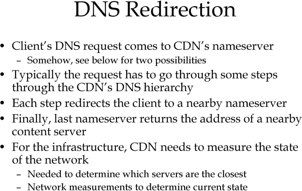 nameserver Finally, last nameserver returns the address of a nearby content server For the infrastructure, CDN needs to