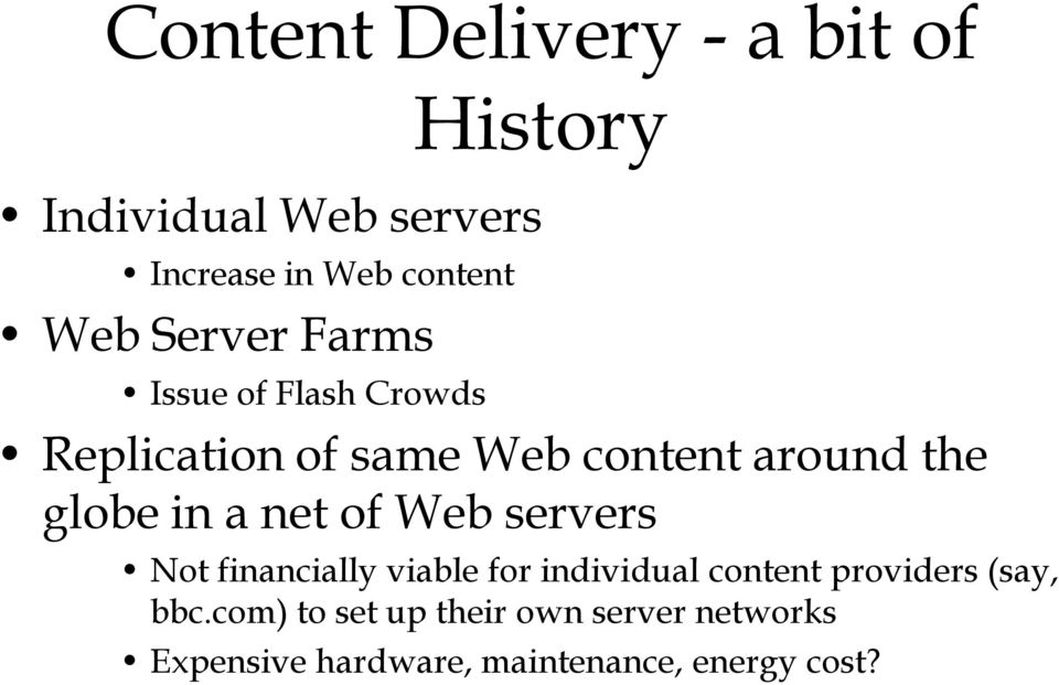 a net of Web servers Not financially viable for individual content providers (say, bbc.