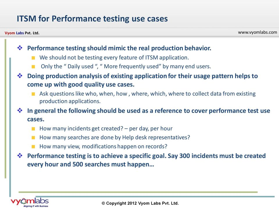 Ask questions like who, when, how, where, which, where to collect data from existing production applications.