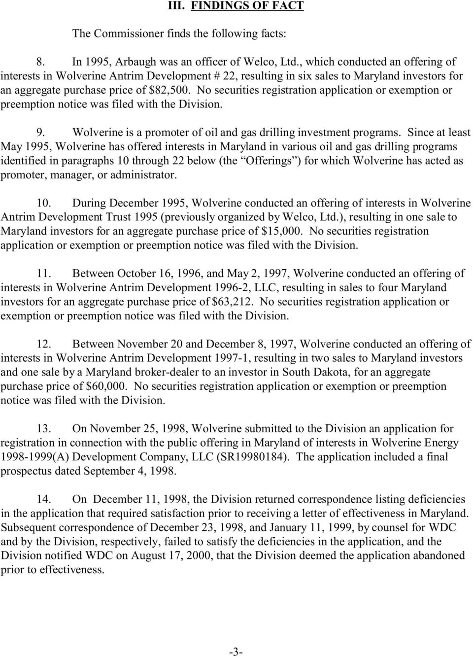 No securities registration application or exemption or preemption notice was filed with the Division. 9. Wolverine is a promoter of oil and gas drilling investment programs.