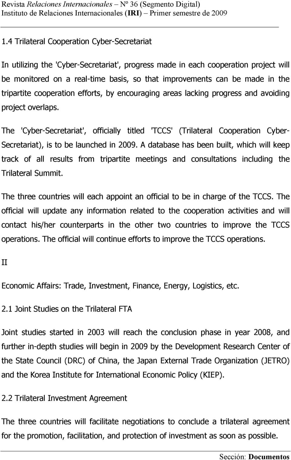 The 'Cyber-Secretariat', officially titled 'TCCS' (Trilateral Cooperation Cyber- Secretariat), is to be launched in 2009.