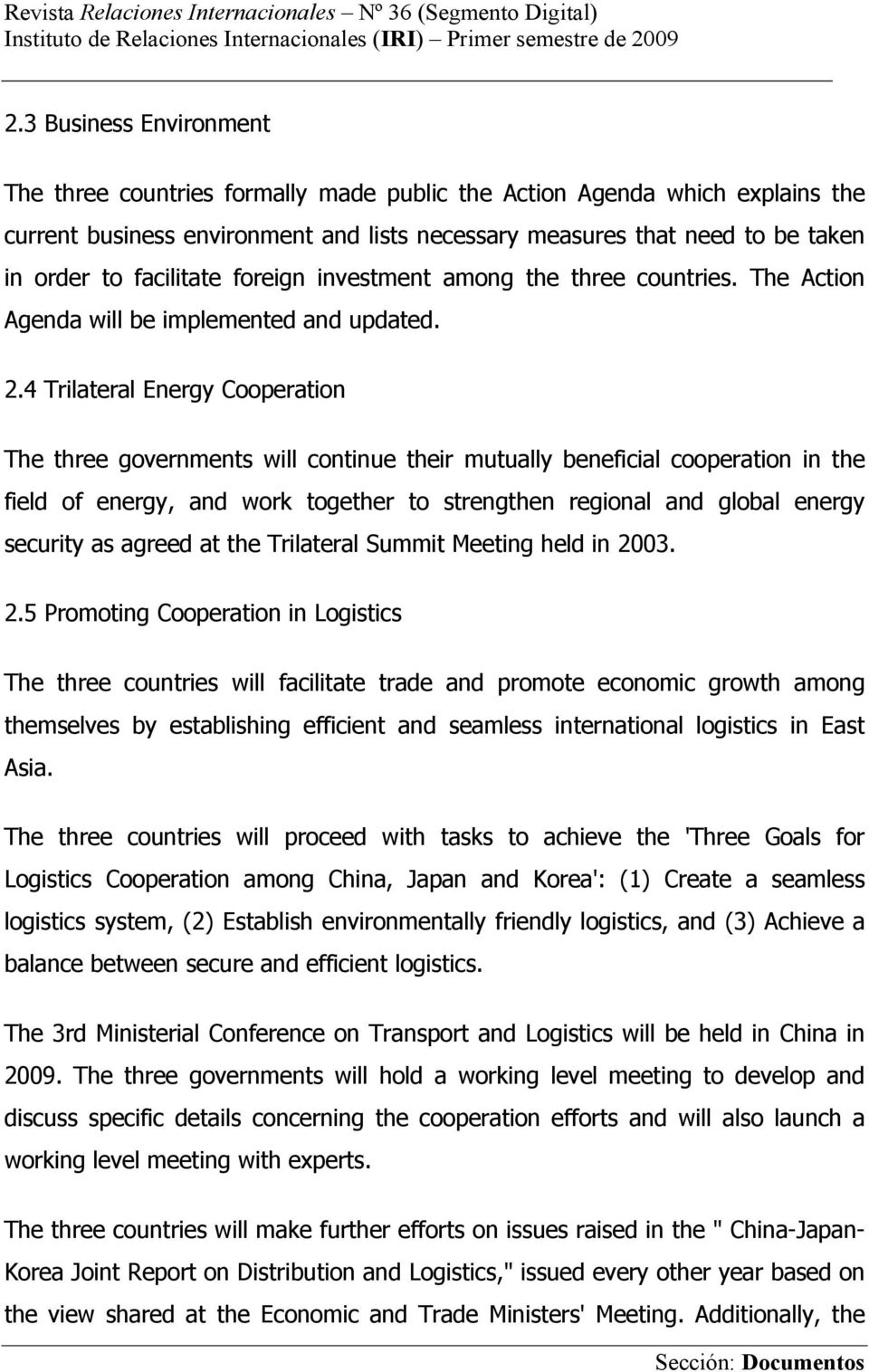 4 Trilateral Energy Cooperation The three governments will continue their mutually beneficial cooperation in the field of energy, and work together to strengthen regional and global energy security