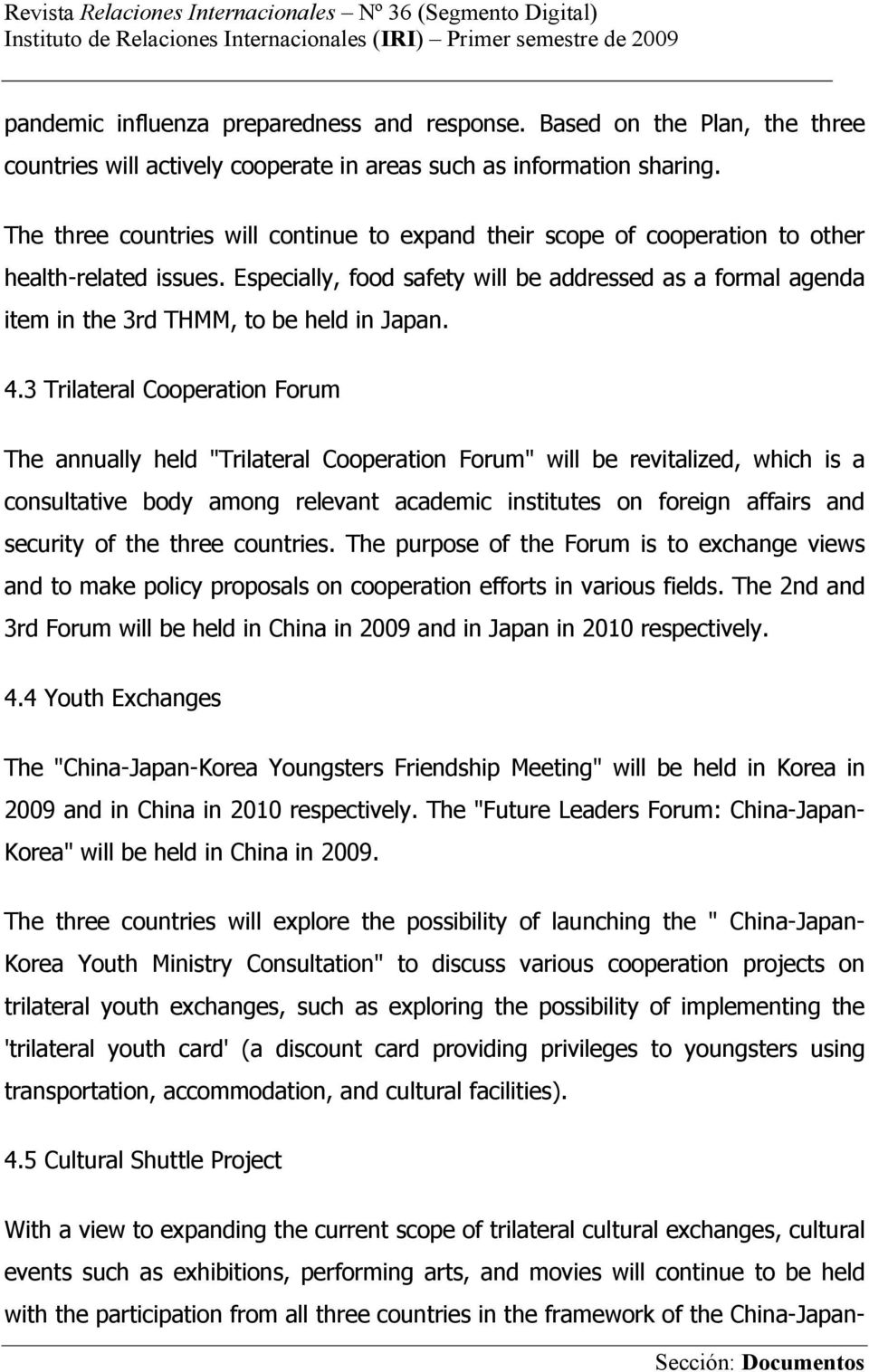 Especially, food safety will be addressed as a formal agenda item in the 3rd THMM, to be held in Japan. 4.