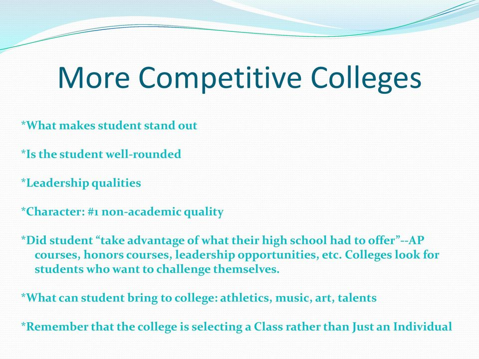 courses, leadership opportunities, etc. Colleges look for students who want to challenge themselves.