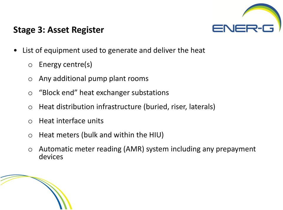 distribution infrastructure (buried, riser, laterals) o Heat interface units o Heat meters
