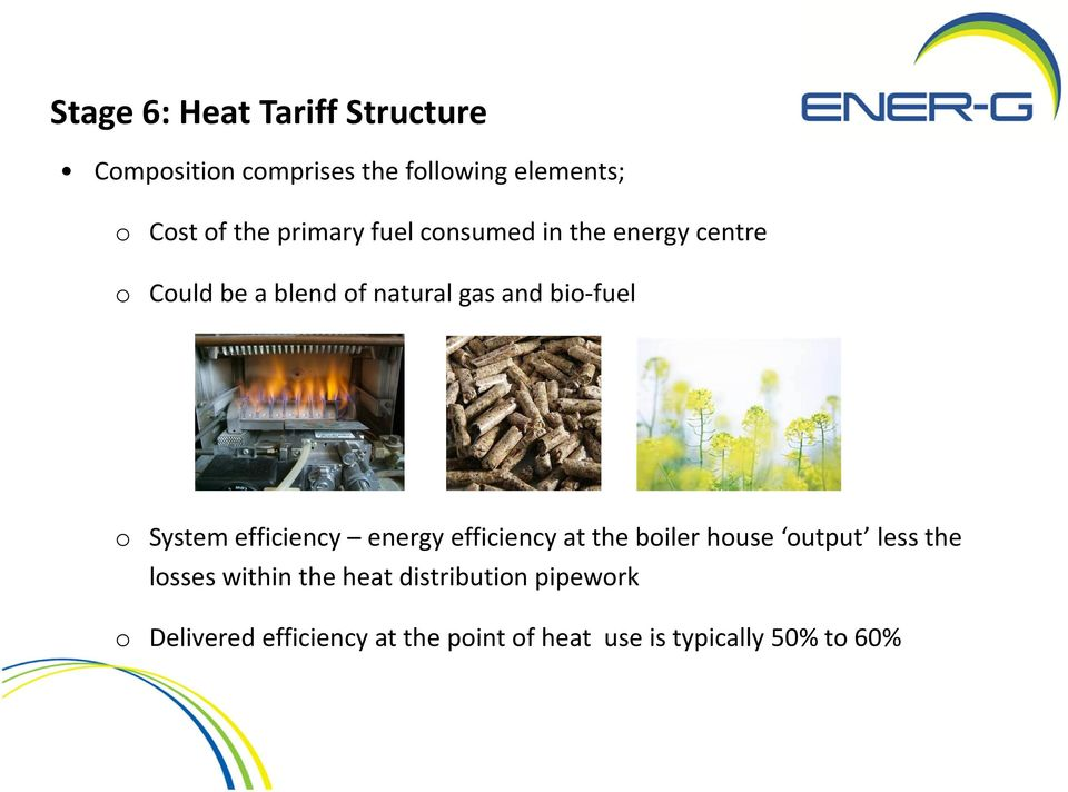System efficiency energy efficiency at the boiler house output less the losses within the