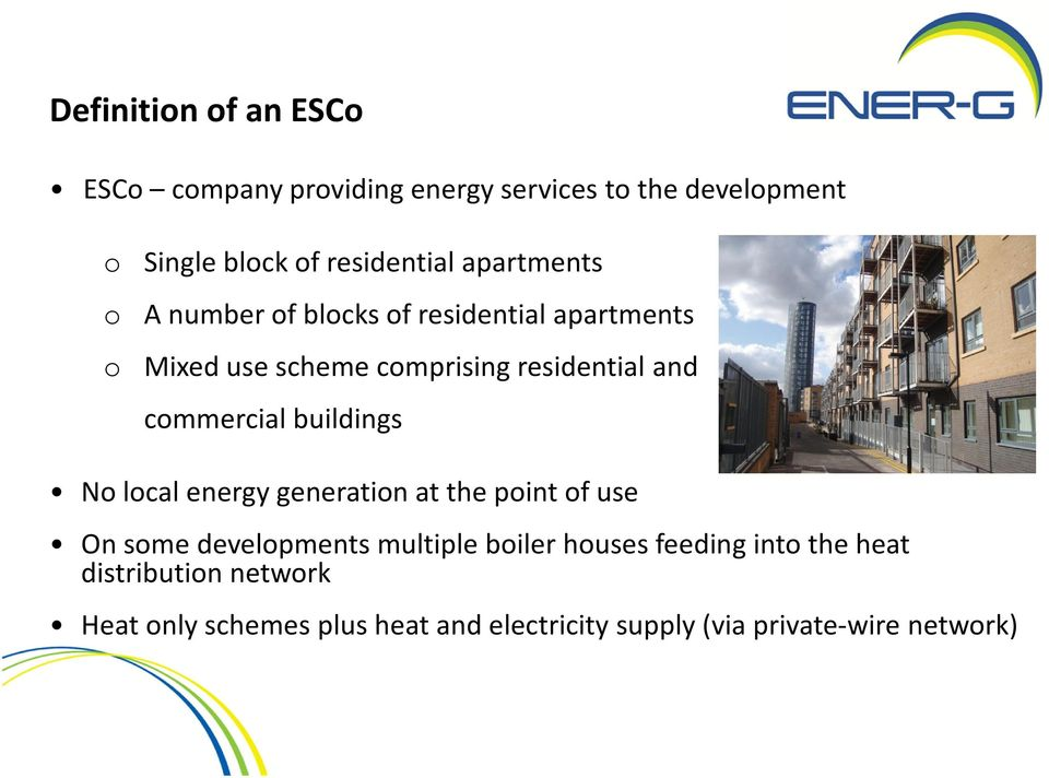 commercial buildings No local energy generation at the point of use On some developments multiple boiler houses