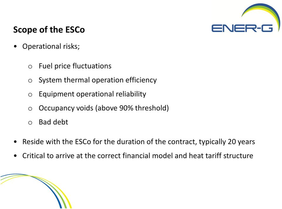 90% threshold) o Bad debt Reside with the ESCo for the duration of the contract,
