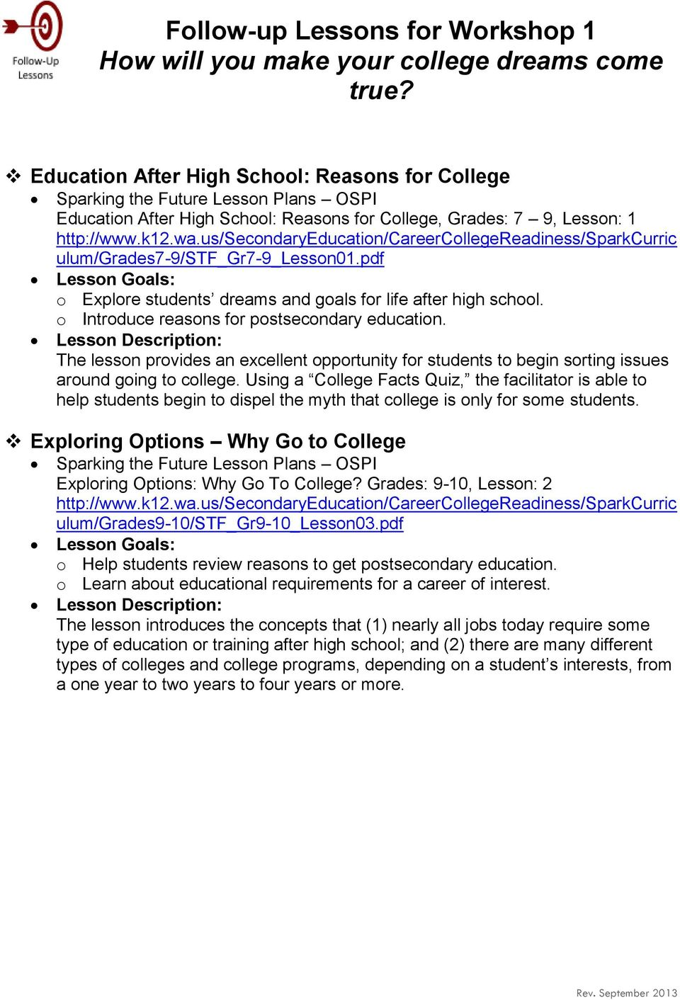 us/secondaryeducation/careercollegereadiness/sparkcurric ulum/grades7-9/stf_gr7-9_lesson01.pdf Lesson Goals: o Explore students dreams and goals for life after high school.