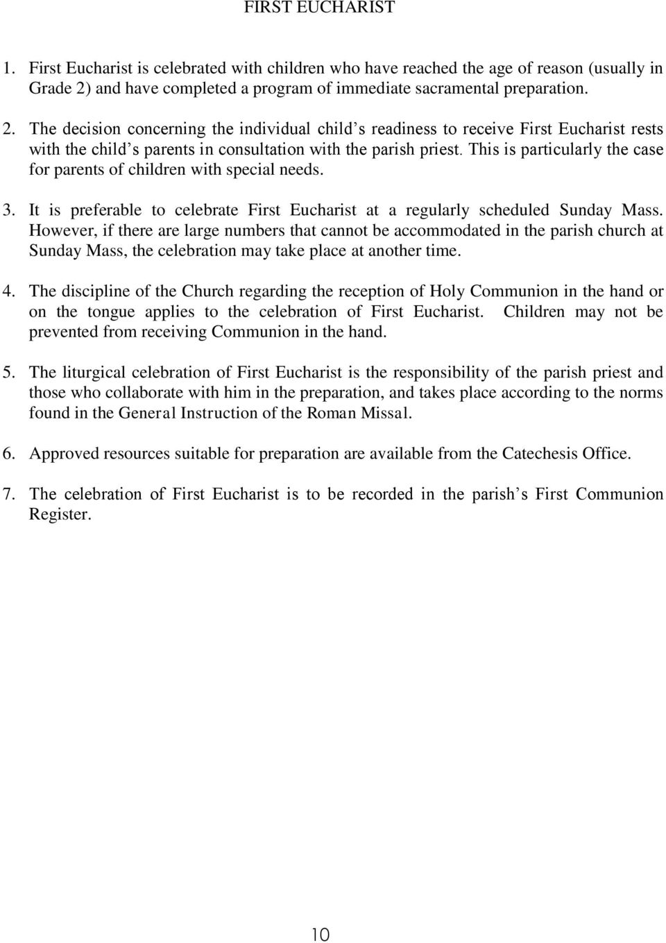 The decision concerning the individual child s readiness to receive First Eucharist rests with the child s parents in consultation with the parish priest.