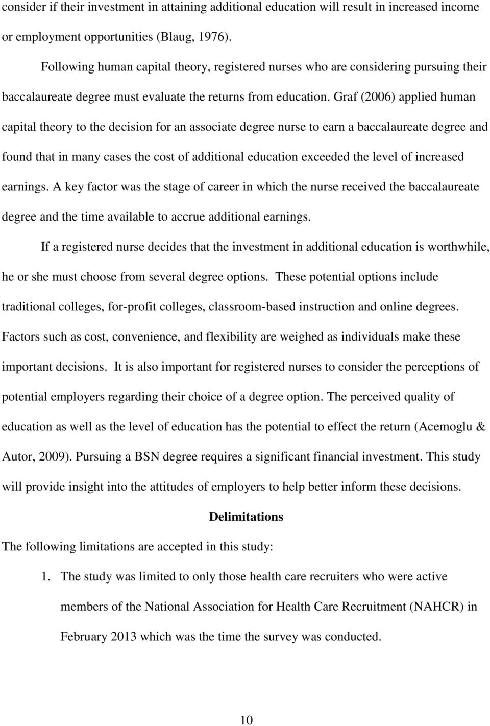 Graf (2006) applied human capital theory to the decision for an associate degree nurse to earn a baccalaureate degree and found that in many cases the cost of additional education exceeded the level